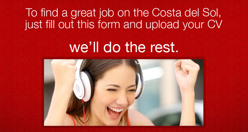 Finding a great job in the costa del sol is easy, just upload your cv we'll do the rest.